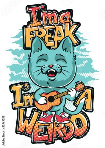 Im a freak Im a weirdo