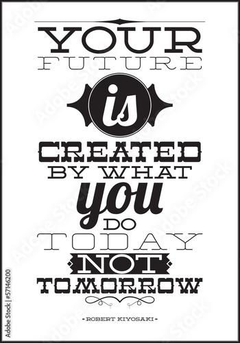 Fototapeta premium Twoja przyszłość jest tworzona przez to, co robisz dzisiaj, nie jutro