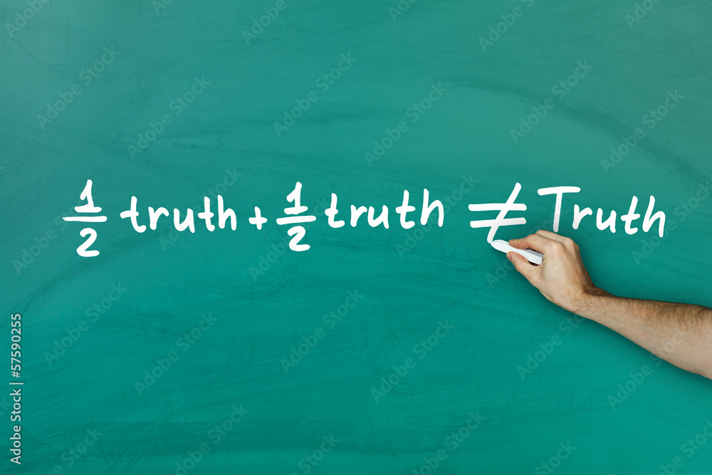 Fototapeta Half truth and half truth does not equal truth