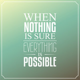 When nothing is sure, Everything is possible, Quotes Typography