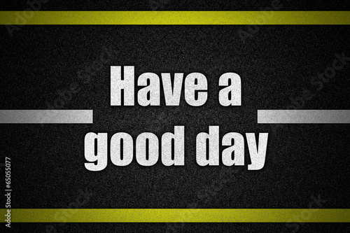 Photo  Traffic  road surface with text Have a good day