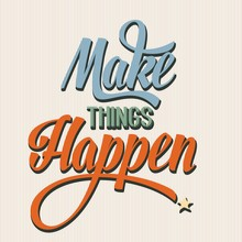 "'Make Things Happen"" Quote Typographical  Retro Background"