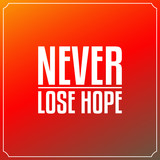 Never lose hope. Quotes Typography Background Design