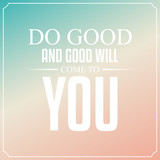 Do you and good will come to you. Quotes Typography Background