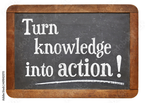 Fotografie, Obraz  turn knowledge into action