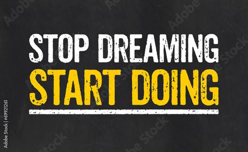 Fotografie, Obraz  Stop dreaming Start Doing