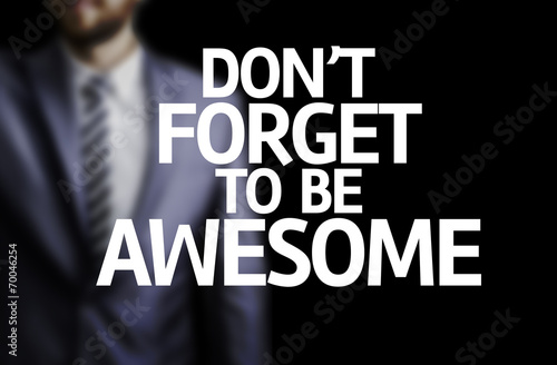 Photo  Don't Forget to Be Awesome written on a board
