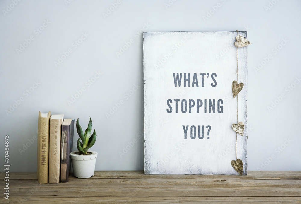 Fototapety, obrazy: motivational poster quote WHAT'S STOPPING YOU?