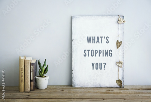 Fotografie, Tablou motivational poster quote WHAT'S STOPPING YOU?