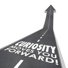 Curiosity Moves You Forward Wo...
