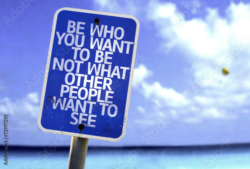 Fotografia Be Who You Want To Be Not What Other People Want To See sign
