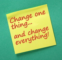 Change One Thing And Change Everything