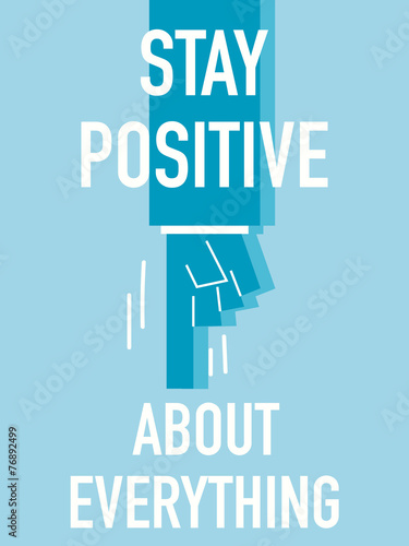 Photo  Words STAY POSITIVE ABOUT EVERYTHING