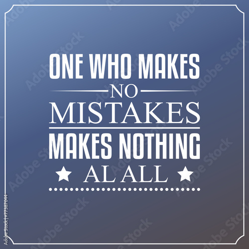 One who makes no mistakes, makes nothing at all. Quotes плакат