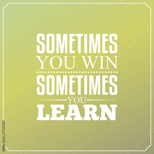 Sometimes you win, Sometimes you learn. Quotes Typography Design Canvas Print