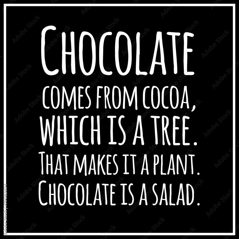 Obrazy na płótnie i fototapety na ścianę: Funny, inspirational, VECTOR quotation about chocolate.