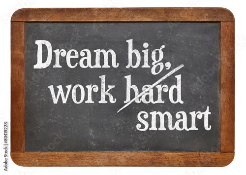 Dream big, work smart Poster