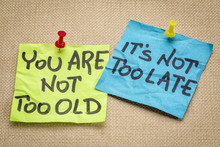 You Are Not Too Old