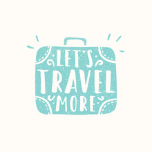 Lets Travel More. Suitcase Sihouette.