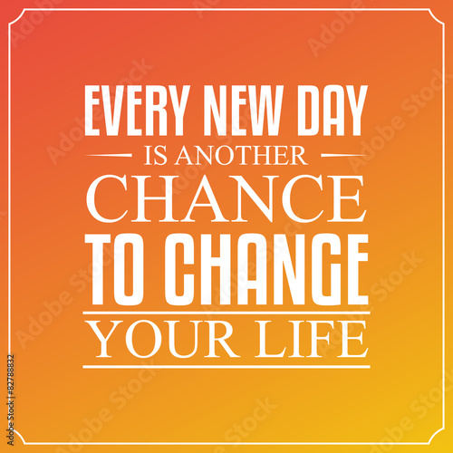 Every new day, is another chance to change your life. Quotes Typ