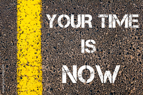 Your time is now motivational quote.