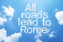 All Roads Lead To Rome A Cloud Word On Sky.