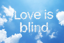Love Is Blind A Cloud Word On Sky.