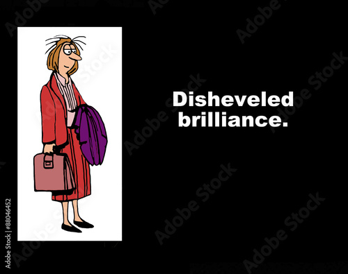 Fotografie, Obraz  Business cartoon showing dissolved businesswoman headed home from work and the words, 'disheveled brilliance'