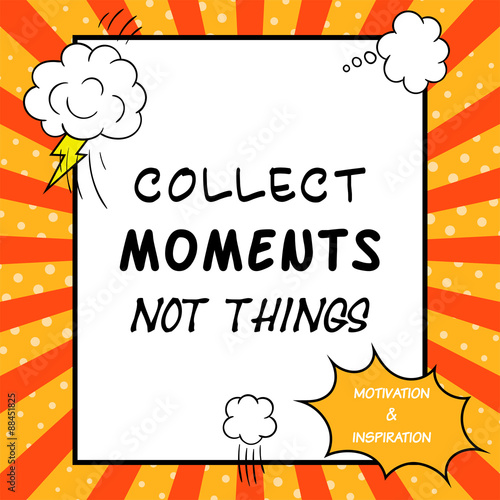 Collect moments not things. Inspirational and motivational quote is drawn in a comic style