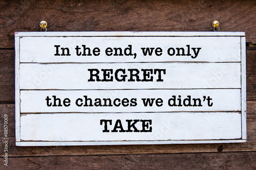 Fotografie, Obraz  Inspirational message - In the end, we only regret the chances we didn't take