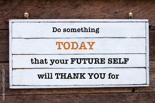 Fototapeta Inspirational message - Do Something Today That Your Future Self will Thank You for obraz