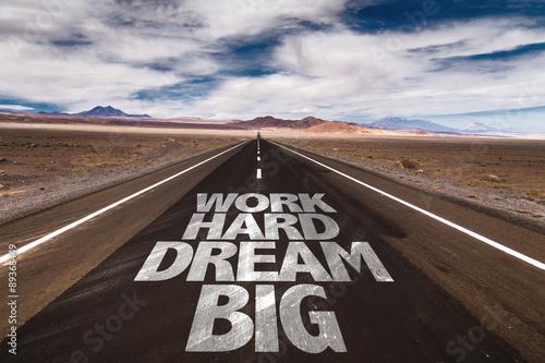 Work Hard Dream Big written on desert road Poster