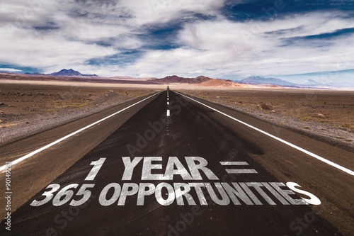 Fotografija  1 Year = 365 Opportunities written on desert road