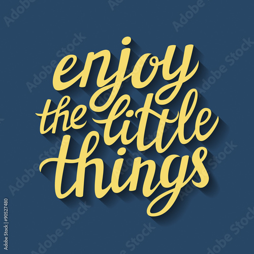 Staande foto Positive Typography Hand lettering typography poster 'Enjoy the little things'