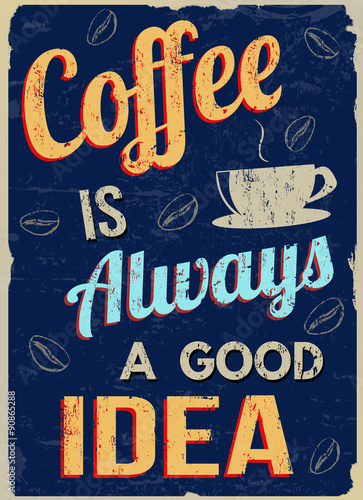 Fotografia, Obraz  Coffee is always a good  idea retro poster