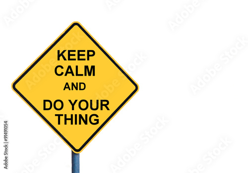 Photo  Yellow roadsign with KEEP CALM AND DO YOUR THING message