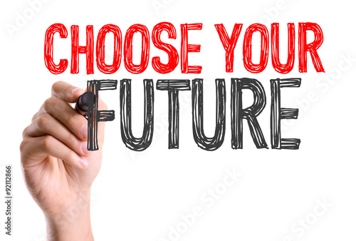 Photo  Hand with marker writing: Choose Your Future