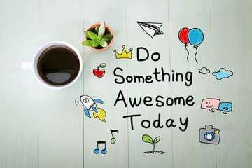 Fototapeta Motywacje Do Something Awesome Today with a cup of coffee
