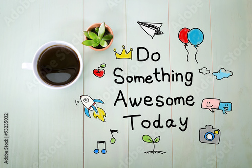 Fotografia  Do Something Awesome Today with a cup of coffee
