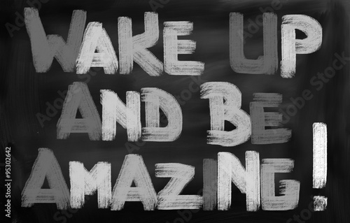 Photo  Wake Up And Be Amazing Concept