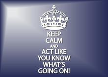 Keep Calm And Act Like You Kno...