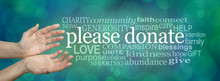 Please Donate Fund Raising Word Cloud Banner - Wide Banner With A Woman's Hands In An Open Cupped Needy Gesture With A Word Cloud Surrounding The Words PLEASE DONATE On A Blue Bokeh Background