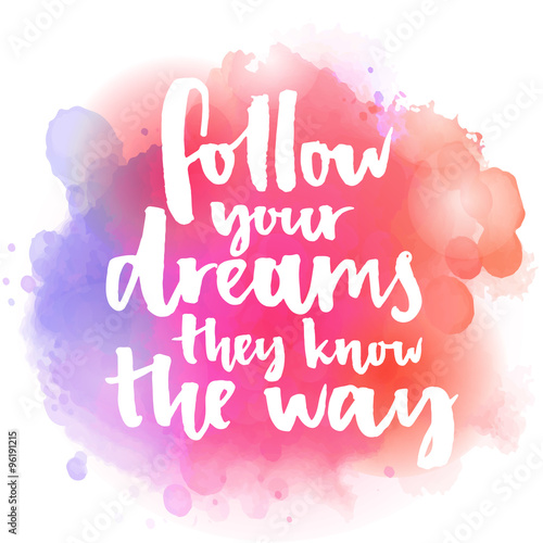 Follow your dreams, they know the way Wallpaper Mural