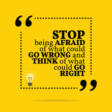 Inspirational Motivational Quote. Stop Being Afraid Of What Coul