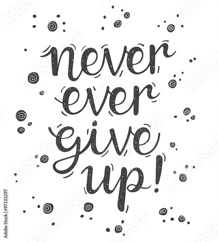 Never ever give up! Inspiration hand lettering quote for your design Canvas-taulu