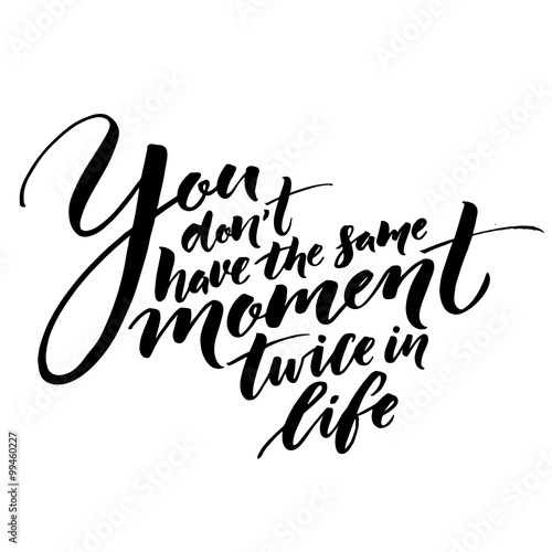 You Dont Have The Same Moment Twice In Life Inspirational Quote