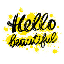 Handdrawn With Ink Quote: Hello Beautiful - Typography Poster, Lettering. Calligraphy Phrase Perfect For Gift Cards, Birthday, Scrapbooking.Vector Background With Yellow Spots, Splashes.
