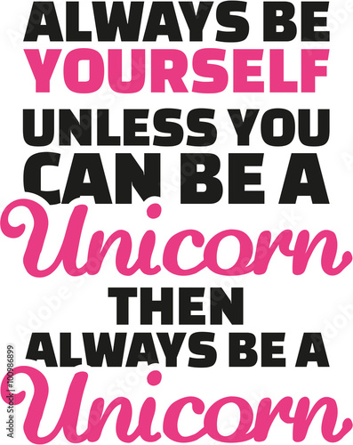 Unicorn saying Always be yourself unless you can be unicorn Fototapeta