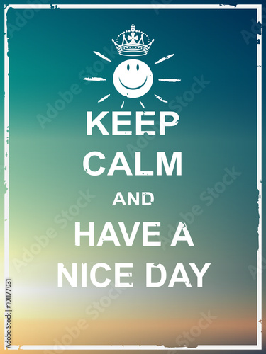 Valokuva  Keep calm and have a nice day