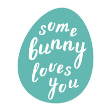 Some Bunny Loves You. Easter Lettering.